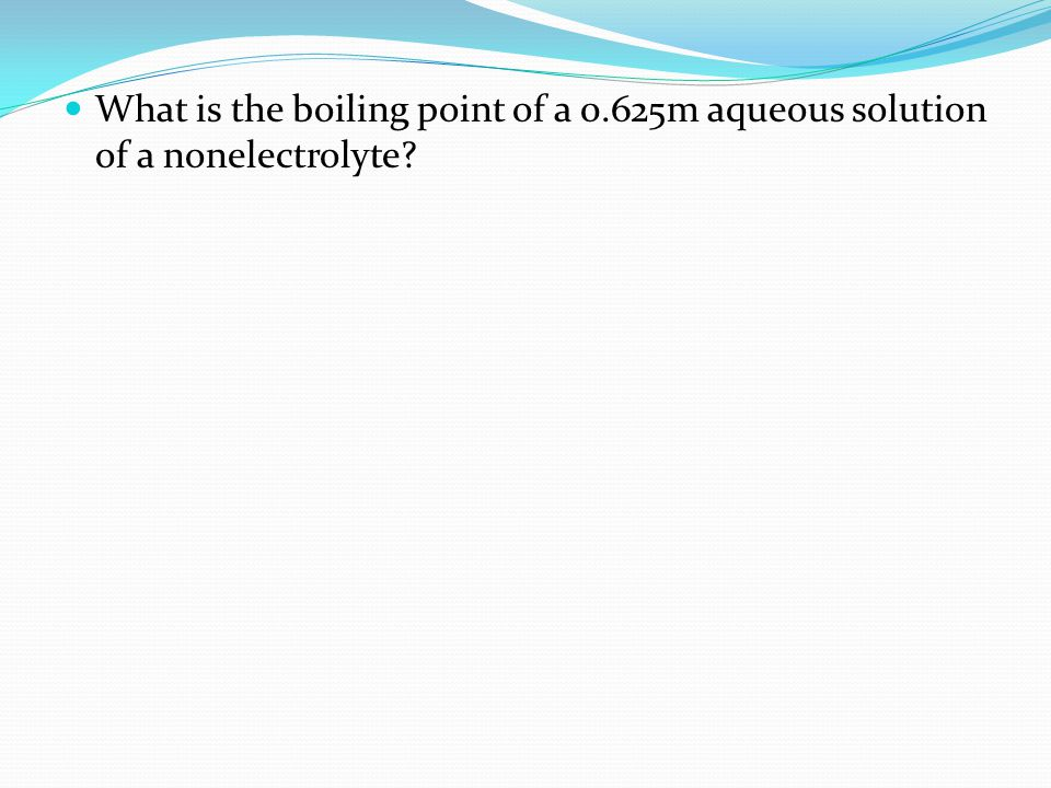 What is the boiling point of a 0.625m aqueous solution of a nonelectrolyte?