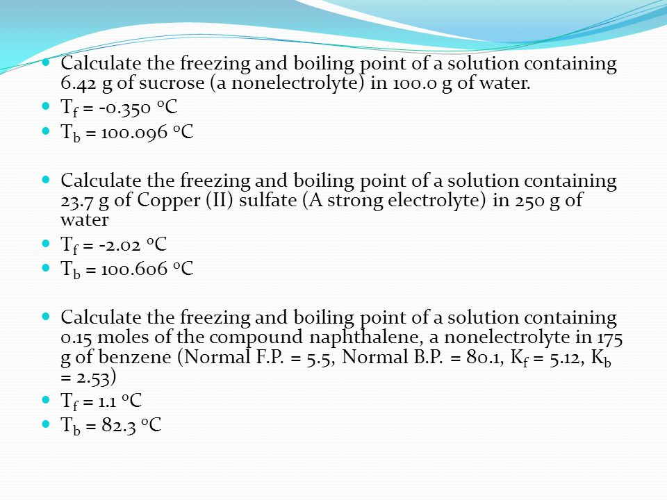 Calculate the freezing and boiling point of a solution containing 6.42 g of sucrose (a nonelectrolyte) in 100.0 g of water.