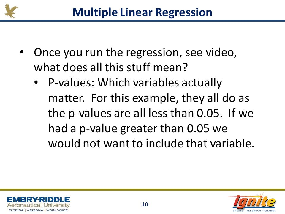 10 Multiple Linear Regression Once you run the regression, see video, what does all this stuff mean? P-values: Which variables actually matter. For th