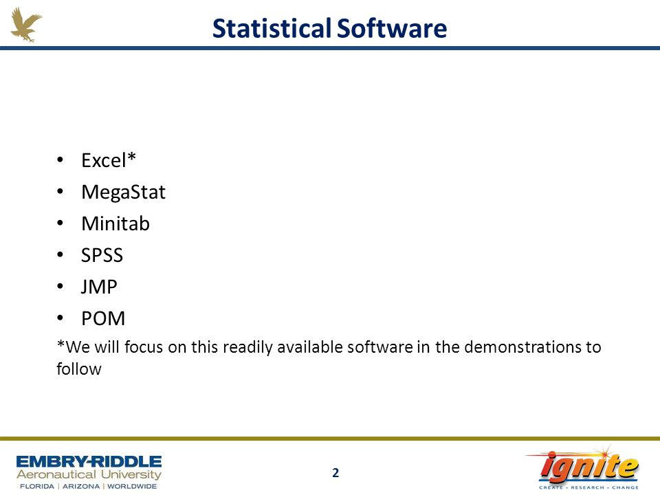 2 Excel* MegaStat Minitab SPSS JMP POM *We will focus on this readily available software in the demonstrations to follow Statistical Software