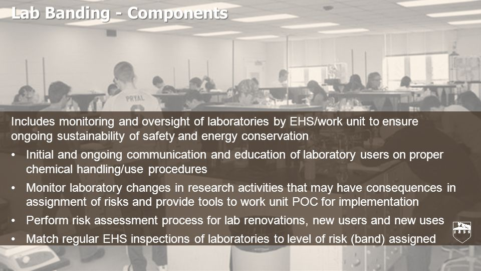 Lab Banding Lab Banding - Components Includes monitoring and oversight of laboratories by EHS/work unit to ensure ongoing sustainability of safety and