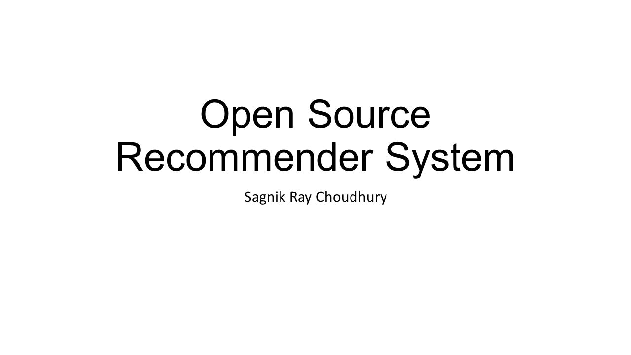 Open Source Recommender System Sagnik Ray Choudhury