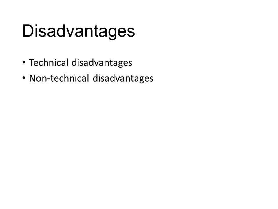 Disadvantages Technical disadvantages Non-technical disadvantages