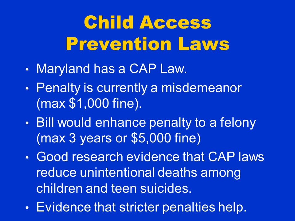 Child Access Prevention Laws Maryland has a CAP Law.