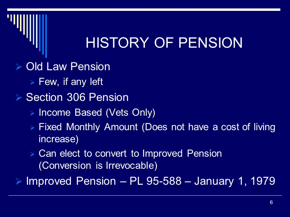 BASIC ELIGIBILITY UNDER IMPROVED PENSION  To qualify, veteran must have 90 days or more of active duty, at least one day of which was during a period of war.