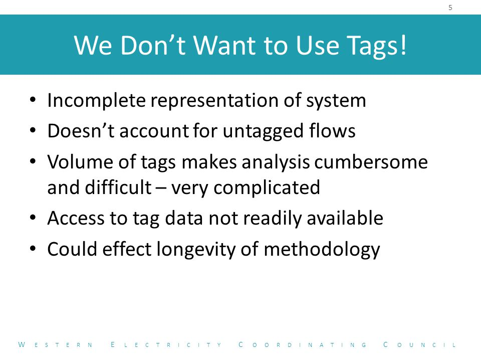 We Don't Want to Use Tags! Incomplete representation of system Doesn't account for untagged flows Volume of tags makes analysis cumbersome and difficu