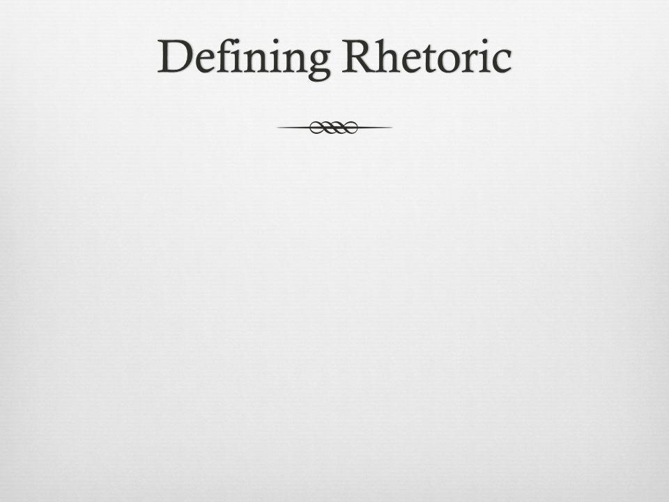 Defining RhetoricDefining Rhetoric