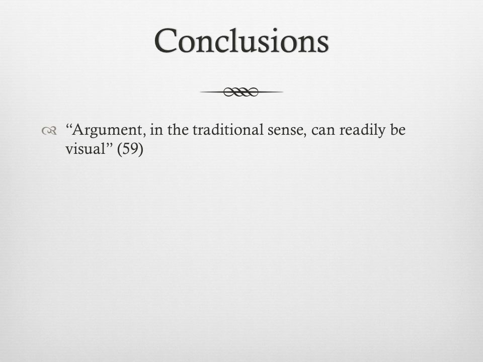 Conclusions  Argument, in the traditional sense, can readily be visual (59)