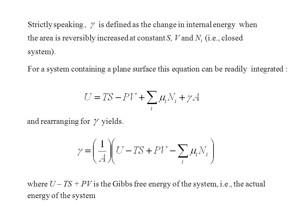 And is the Gibbs free energy of the materials comprising the system, i.e., the energy of the system as if it were uniform ignoring any variations associated with the surface def Surface Excess Quantities Macroscopic extensive properties of an interface separating bulk phases are defined as a surface excess.