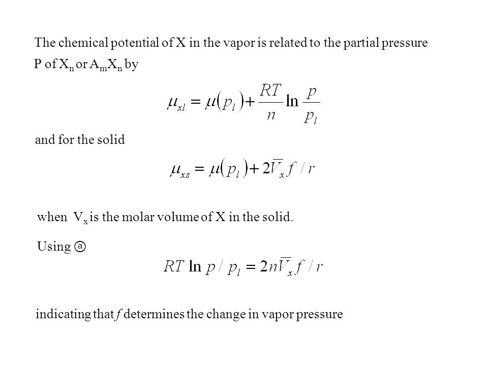 when V x is the molar volume of X in the solid. Using ⓐ indicating that f determines the change in vapor pressure The chemical potential of X in the v