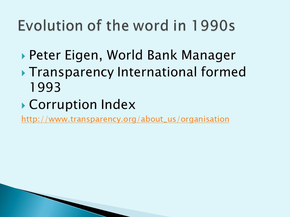  Peter Eigen, World Bank Manager  Transparency International formed 1993  Corruption Index http://www.transparency.org/about_us/organisation