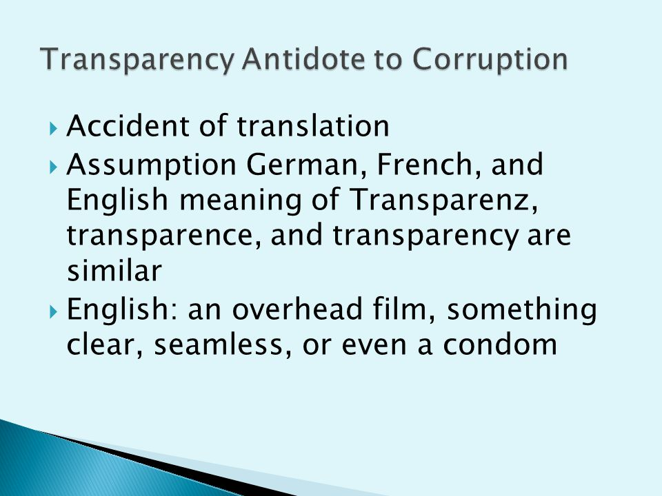  Accident of translation  Assumption German, French, and English meaning of Transparenz, transparence, and transparency are similar  English: an overhead film, something clear, seamless, or even a condom