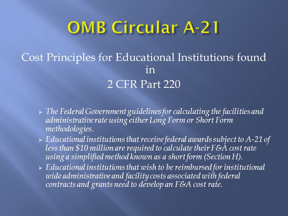 Cost Principles for Educational Institutions found in 2 CFR Part 220  The Federal Government guidelines for calculating the facilities and administrative rate using either Long Form or Short Form methodologies.