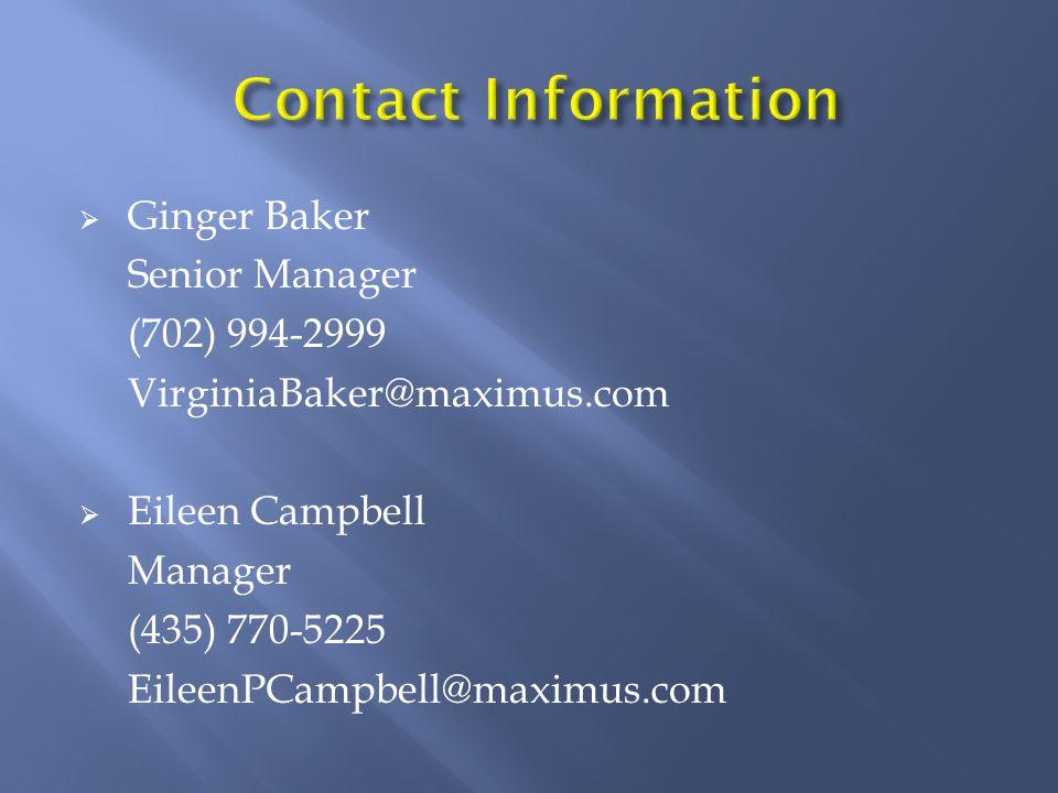  Ginger Baker Senior Manager (702) 994-2999 VirginiaBaker@maximus.com  Eileen Campbell Manager (435) 770-5225 EileenPCampbell@maximus.com