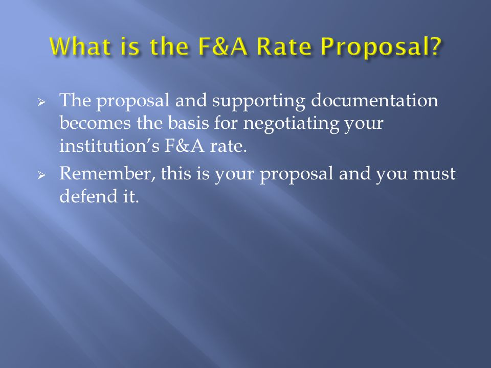  The proposal and supporting documentation becomes the basis for negotiating your institution's F&A rate.