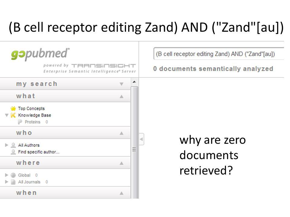 (B cell receptor editing Zand) AND ( Zand [au]) why are zero documents retrieved