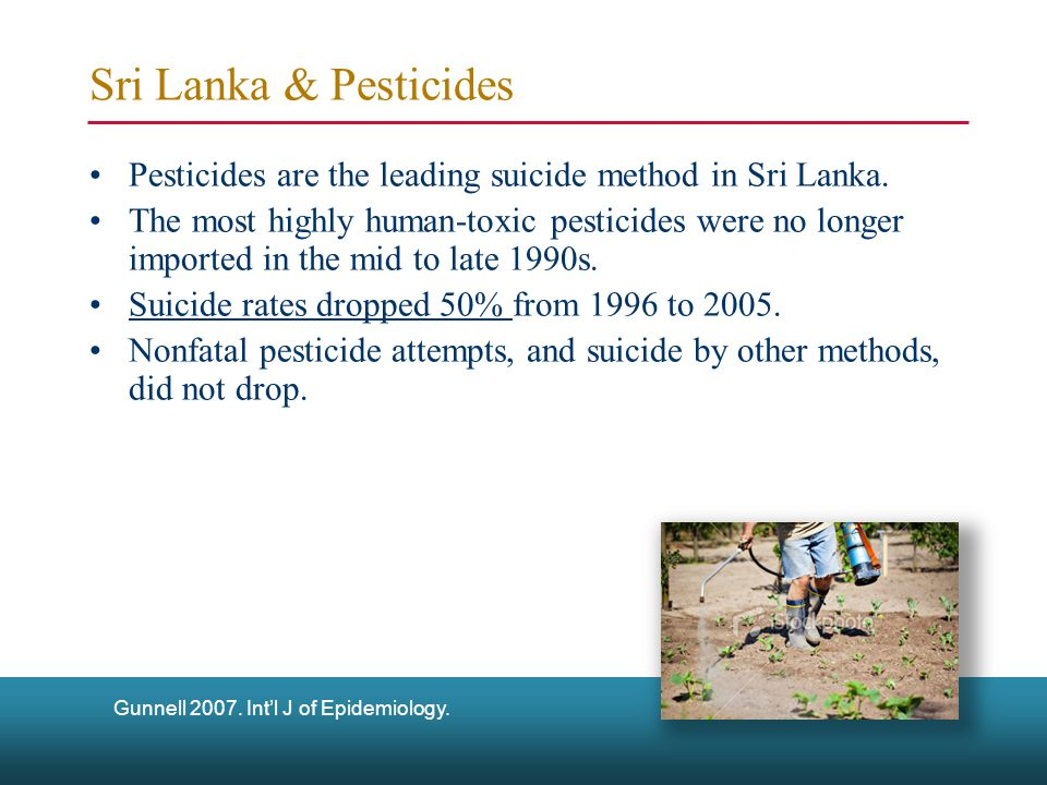 Sri Lanka & Pesticides Pesticides are the leading suicide method in Sri Lanka.