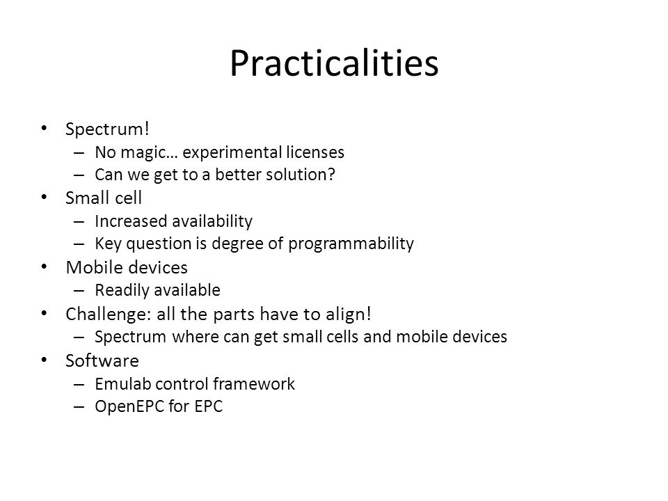 Practicalities Spectrum. – No magic… experimental licenses – Can we get to a better solution.