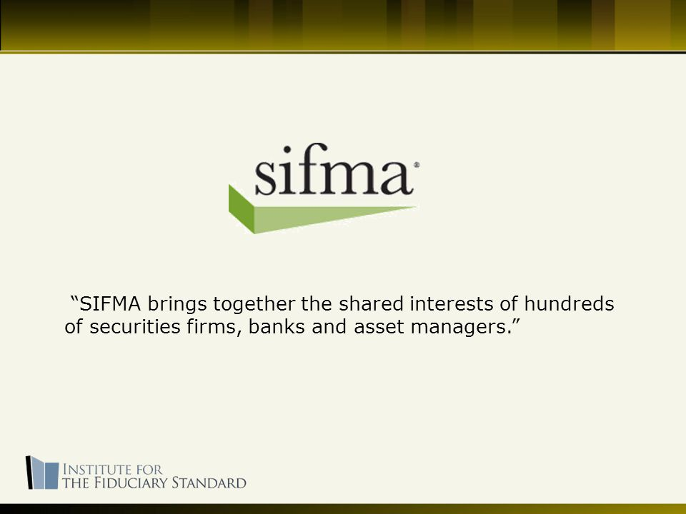 SIFMA brings together the shared interests of hundreds of securities firms, banks and asset managers.