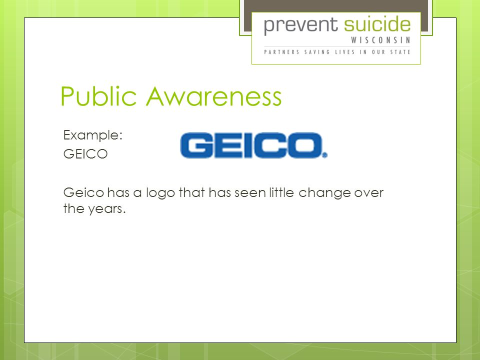 Public Awareness Example: GEICO Geico has a logo that has seen little change over the years.