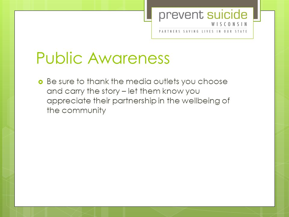 Public Awareness  Be sure to thank the media outlets you choose and carry the story – let them know you appreciate their partnership in the wellbeing of the community