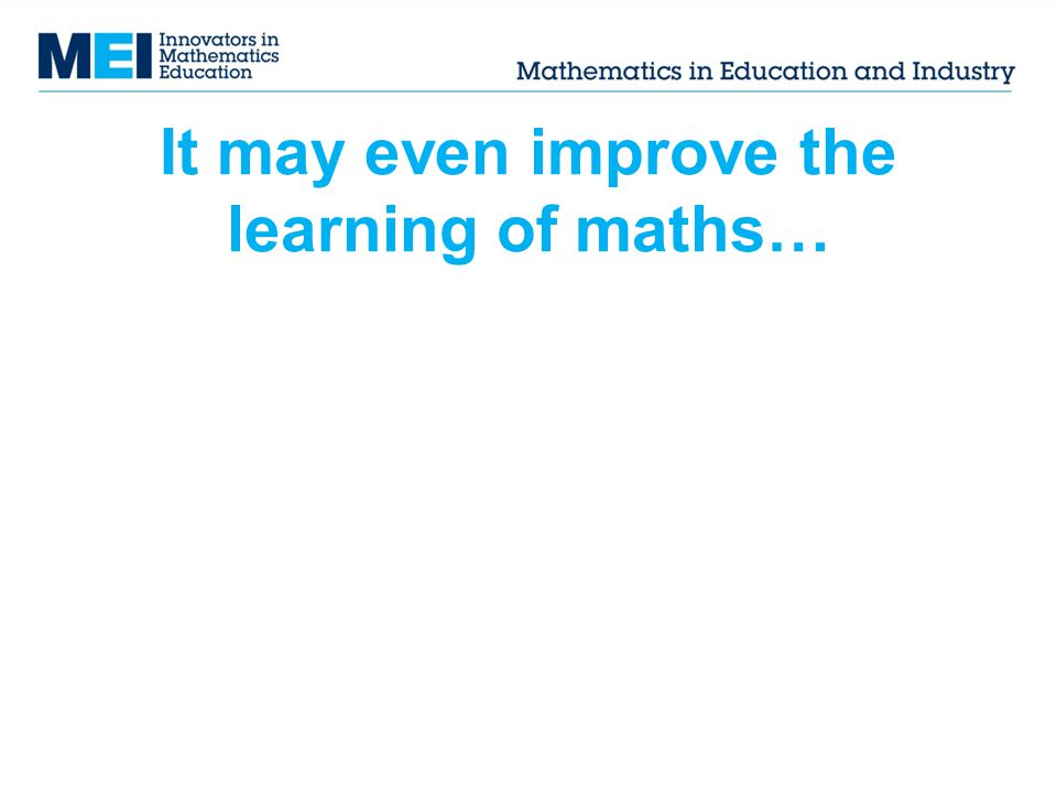 It may even improve the learning of maths…