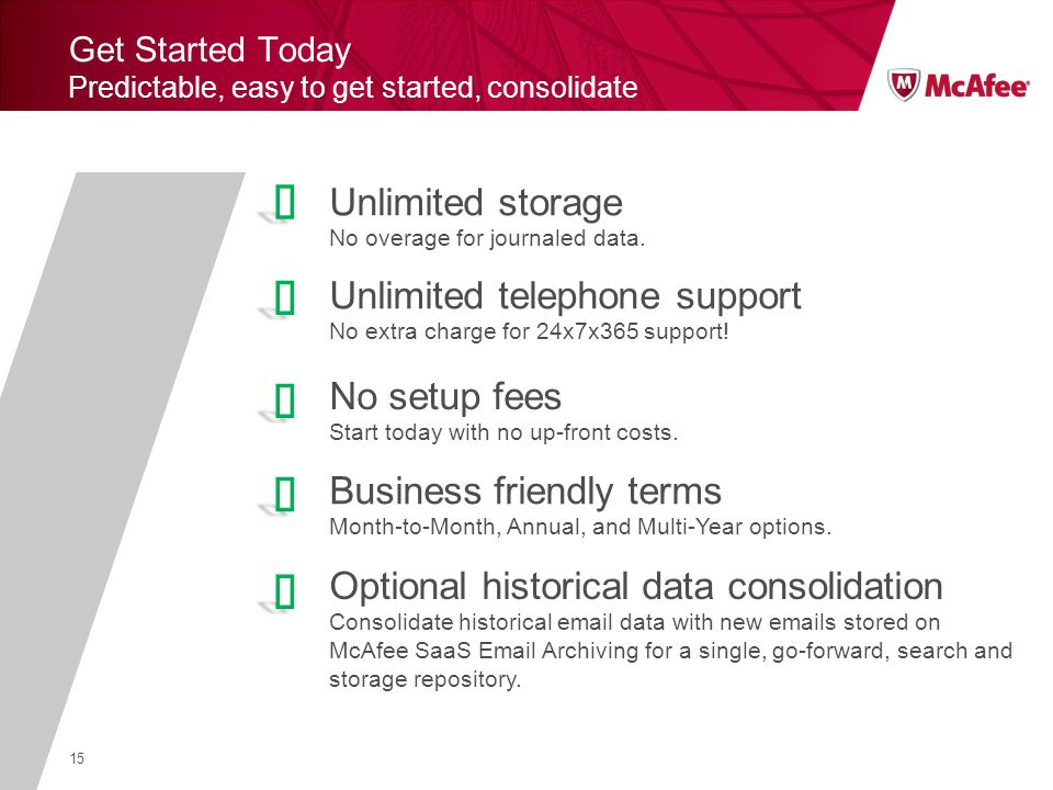 15 Get Started Today Predictable, easy to get started, consolidate Unlimited storage No overage for journaled data.