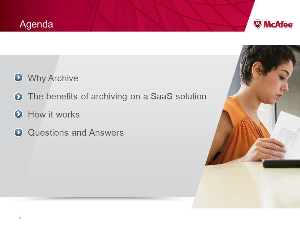 Agenda 3 Why Archive The benefits of archiving on a SaaS solution How it works Questions and Answers