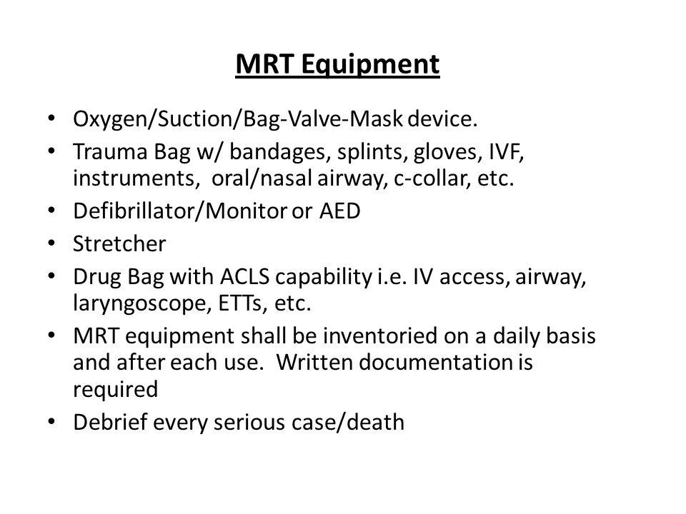 MRT Equipment Oxygen/Suction/Bag-Valve-Mask device. Trauma Bag w/ bandages, splints, gloves, IVF, instruments, oral/nasal airway, c-collar, etc. Defib