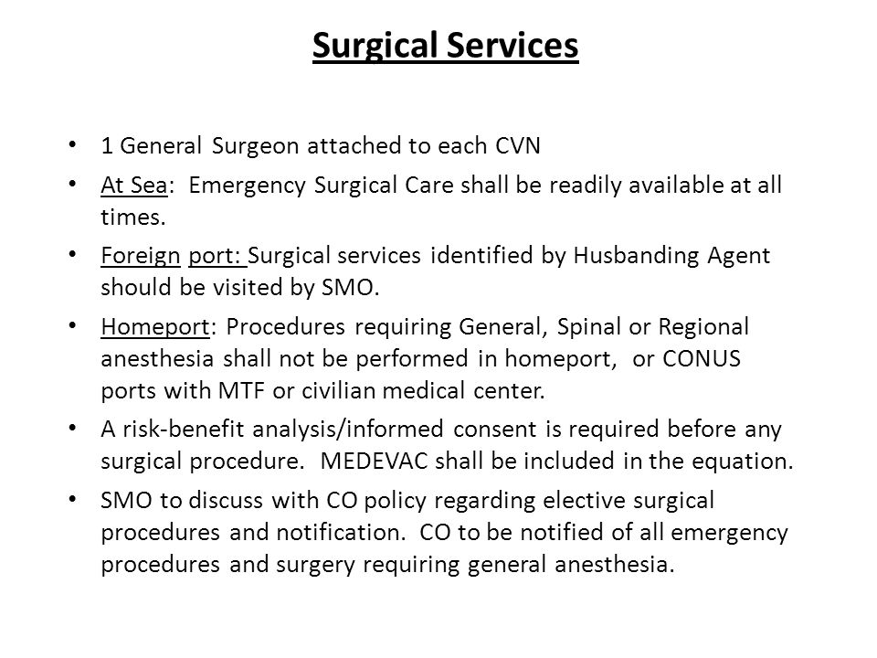 Surgical Services 1 General Surgeon attached to each CVN At Sea: Emergency Surgical Care shall be readily available at all times.