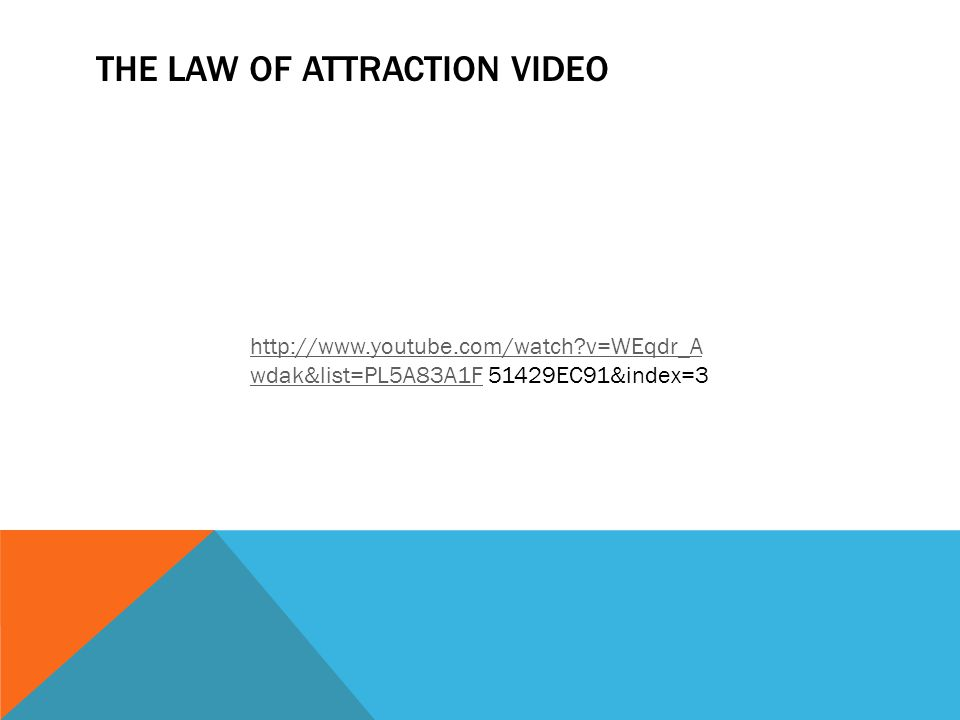 THE LAW OF ATTRACTION VIDEO http://www.youtube.com/watch v=WEqdr_A wdak&list=PL5A83A1Fhttp://www.youtube.com/watch v=WEqdr_A wdak&list=PL5A83A1F 51429EC91&index=3