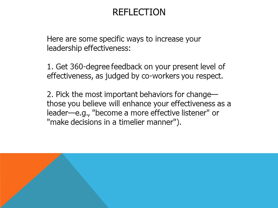 REFLECTION Here are some specific ways to increase your leadership effectiveness: 1.