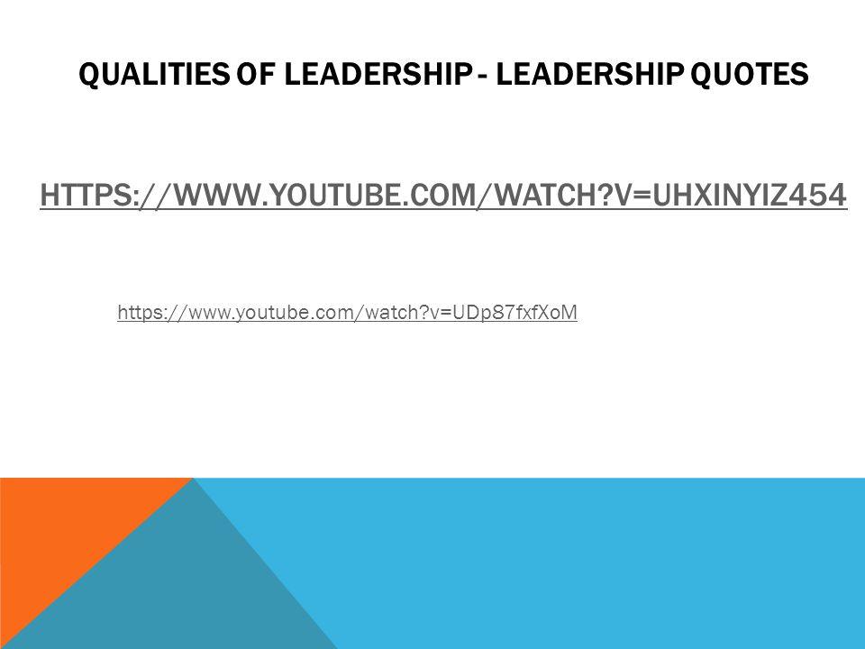 QUALITIES OF LEADERSHIP - LEADERSHIP QUOTES HTTPS://WWW.YOUTUBE.COM/WATCH V=UHXINYIZ454 HTTPS://WWW.YOUTUBE.COM/WATCH V=UHXINYIZ454 https://www.youtube.com/watch v=UDp87fxfXoM