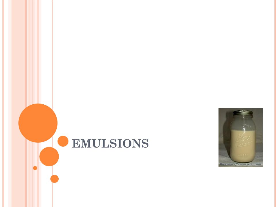 M ECHANISM OF ACTION OF EMULSIFYING AGENTS : When two immiscible liquids are agitated together so that one of the liquids is dispersed as small droplets in the other.