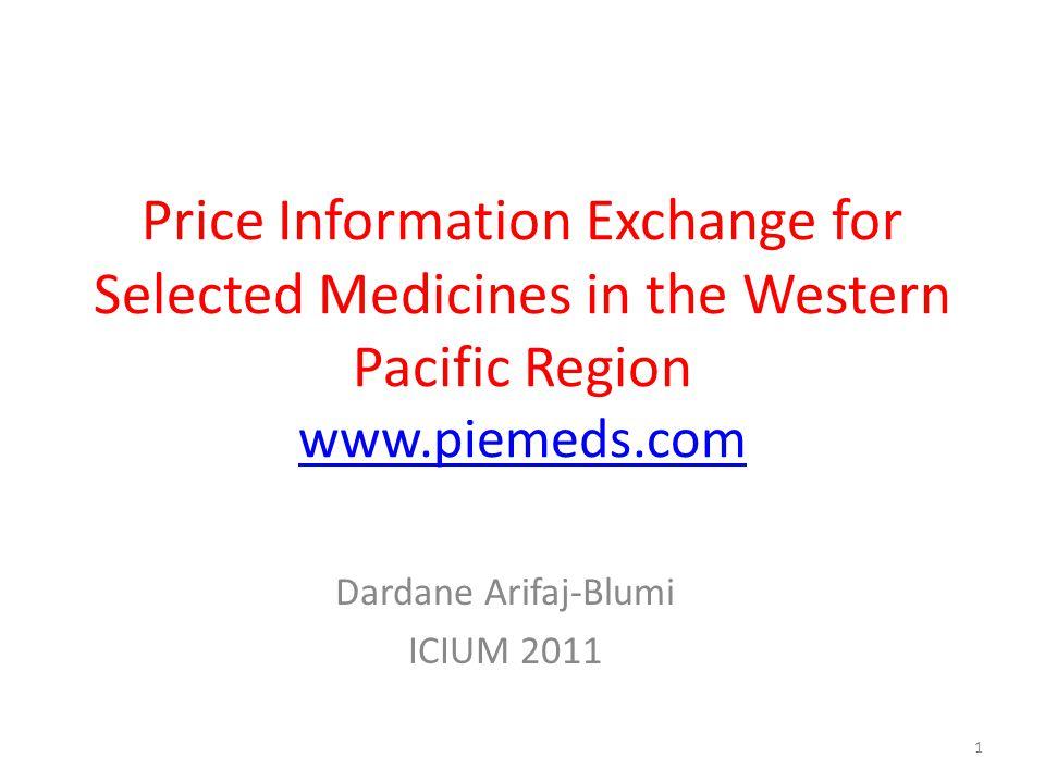 Price Information Exchange for Selected Medicines in the Western Pacific Region www.piemeds.com www.piemeds.com Dardane Arifaj-Blumi ICIUM 2011 1