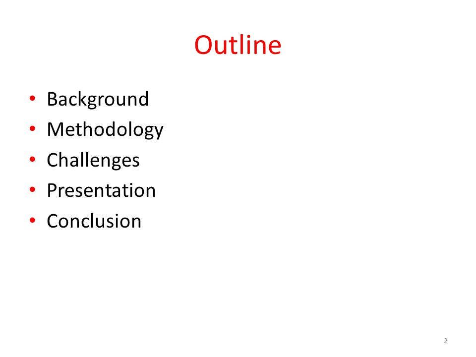 Outline Background Methodology Challenges Presentation Conclusion 2