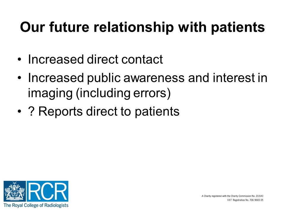 Our future relationship with patients Increased direct contact Increased public awareness and interest in imaging (including errors) .