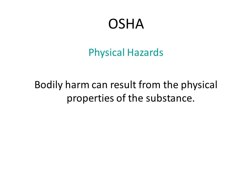 OSHA Physical Hazards Bodily harm can result from the physical properties of the substance.