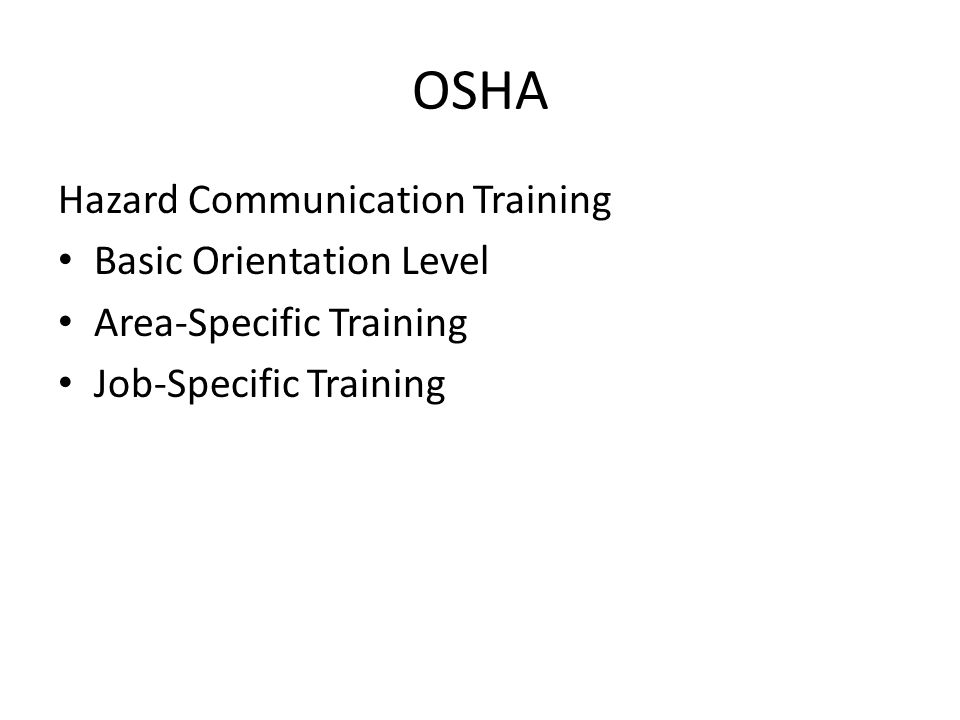 OSHA Hazard Communication Training Basic Orientation Level Area-Specific Training Job-Specific Training