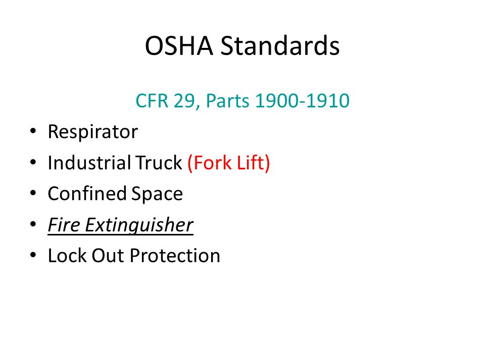 OSHA Standards CFR 29, Parts 1900-1910 Respirator Industrial Truck (Fork Lift) Confined Space Fire Extinguisher Lock Out Protection