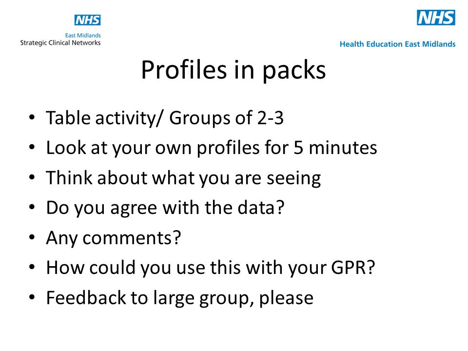 Profiles in packs Table activity/ Groups of 2-3 Look at your own profiles for 5 minutes Think about what you are seeing Do you agree with the data.
