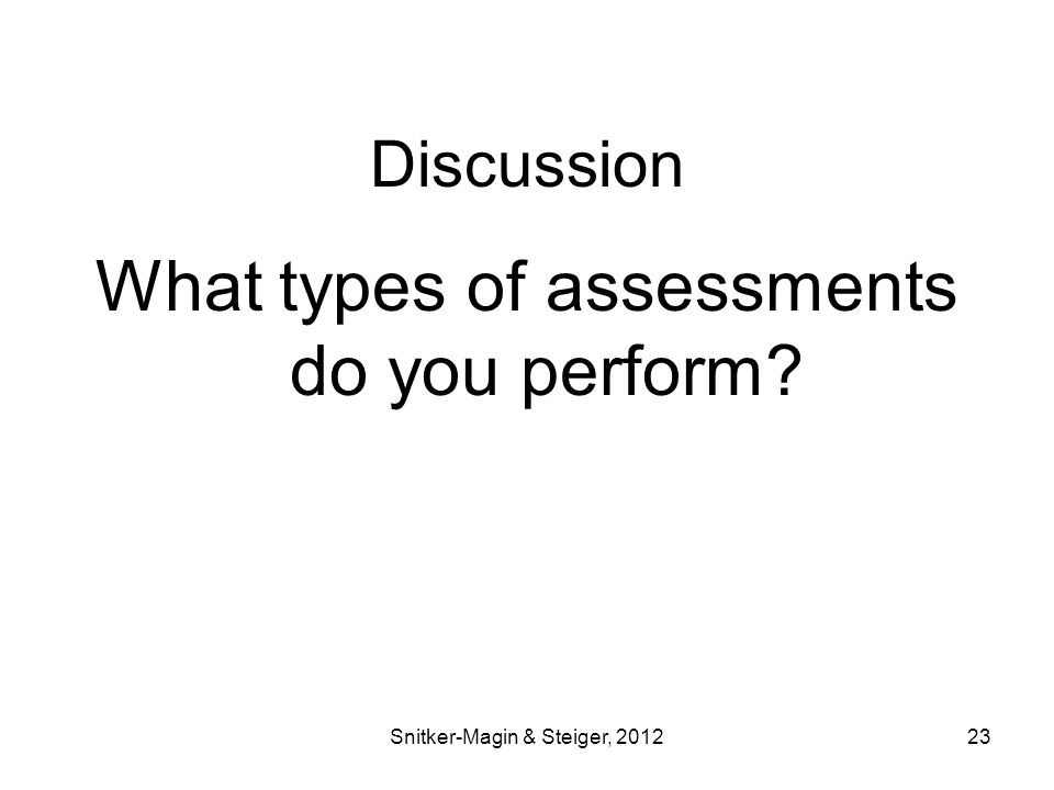 Discussion What types of assessments do you perform Snitker-Magin & Steiger, 201223