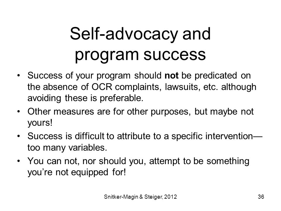Self-advocacy and program success Success of your program should not be predicated on the absence of OCR complaints, lawsuits, etc.
