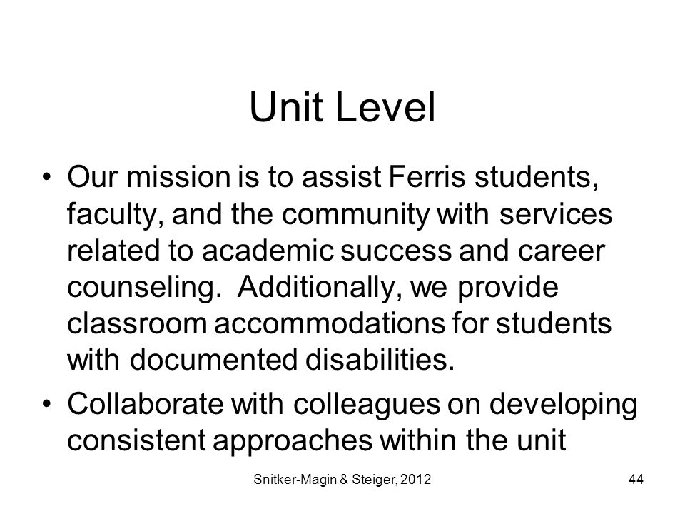 Unit Level Our mission is to assist Ferris students, faculty, and the community with services related to academic success and career counseling.
