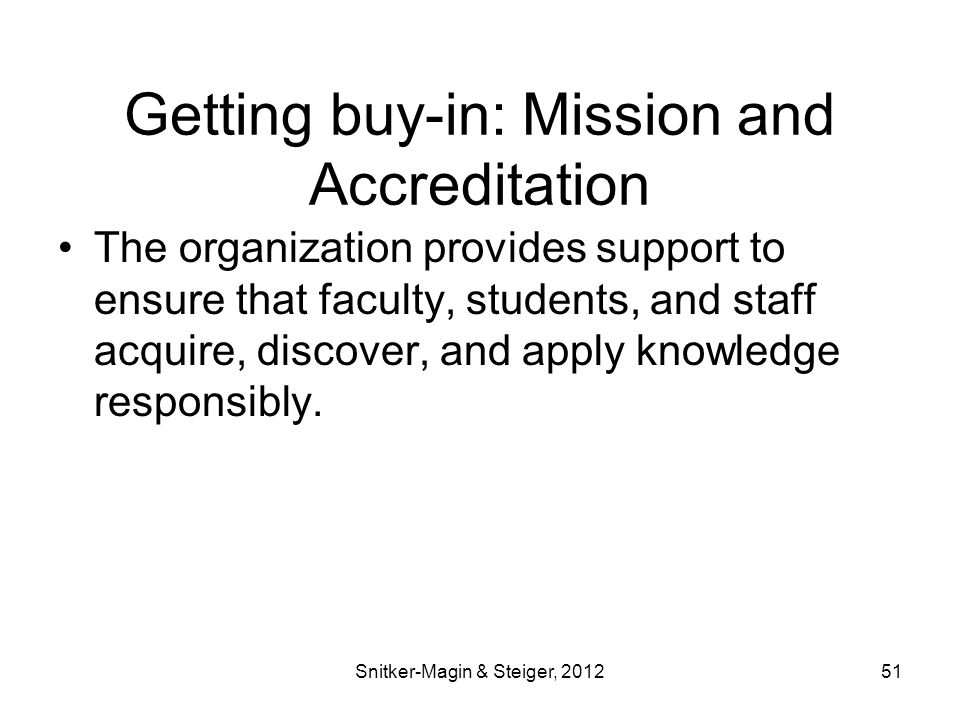 Getting buy-in: Mission and Accreditation The organization provides support to ensure that faculty, students, and staff acquire, discover, and apply knowledge responsibly.