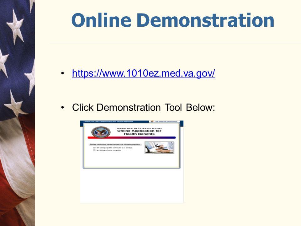 Online Demonstration https://www.1010ez.med.va.gov/ Click Demonstration Tool Below: