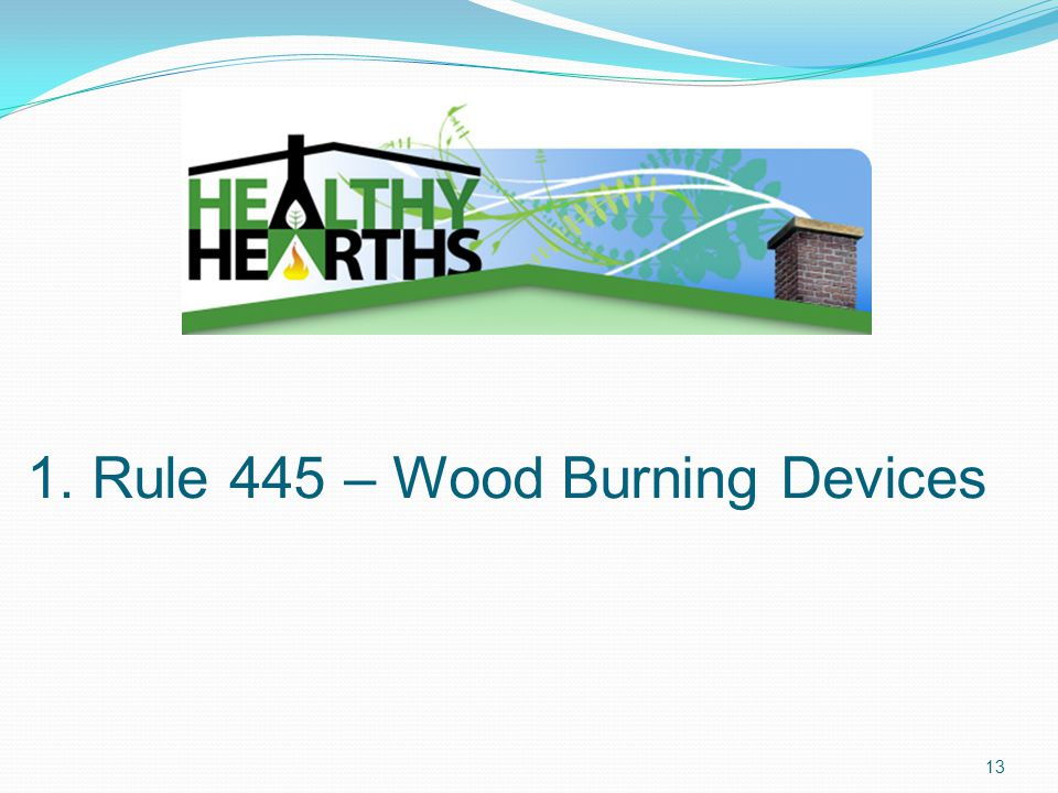 1. Rule 445 – Wood Burning Devices 13