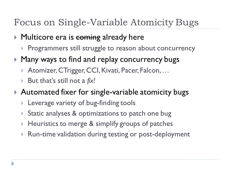 Focus on Single-Variable Atomicity Bugs  Multicore era is coming already here  Programmers still struggle to reason about concurrency  Many ways to