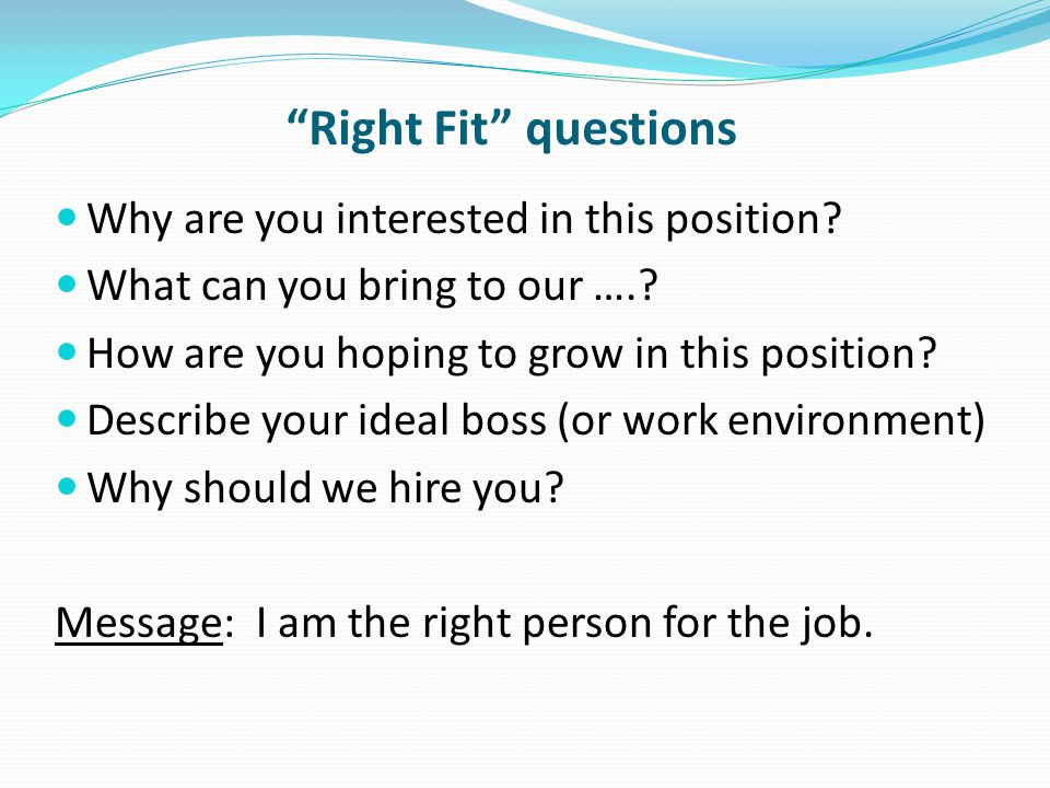 Right Fit questions Why are you interested in this position.