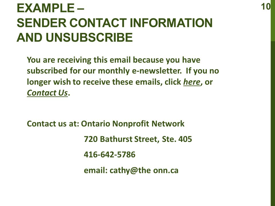 EXAMPLE – SENDER CONTACT INFORMATION AND UNSUBSCRIBE You are receiving this email because you have subscribed for our monthly e-newsletter.